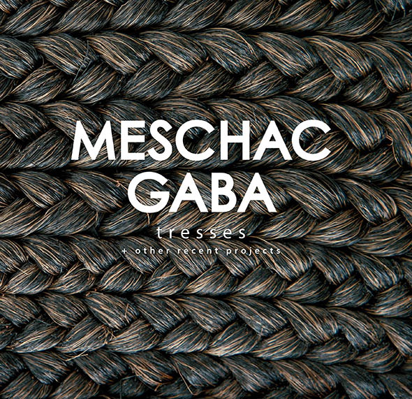MESCHAC GABA - Tresses+other recent projects